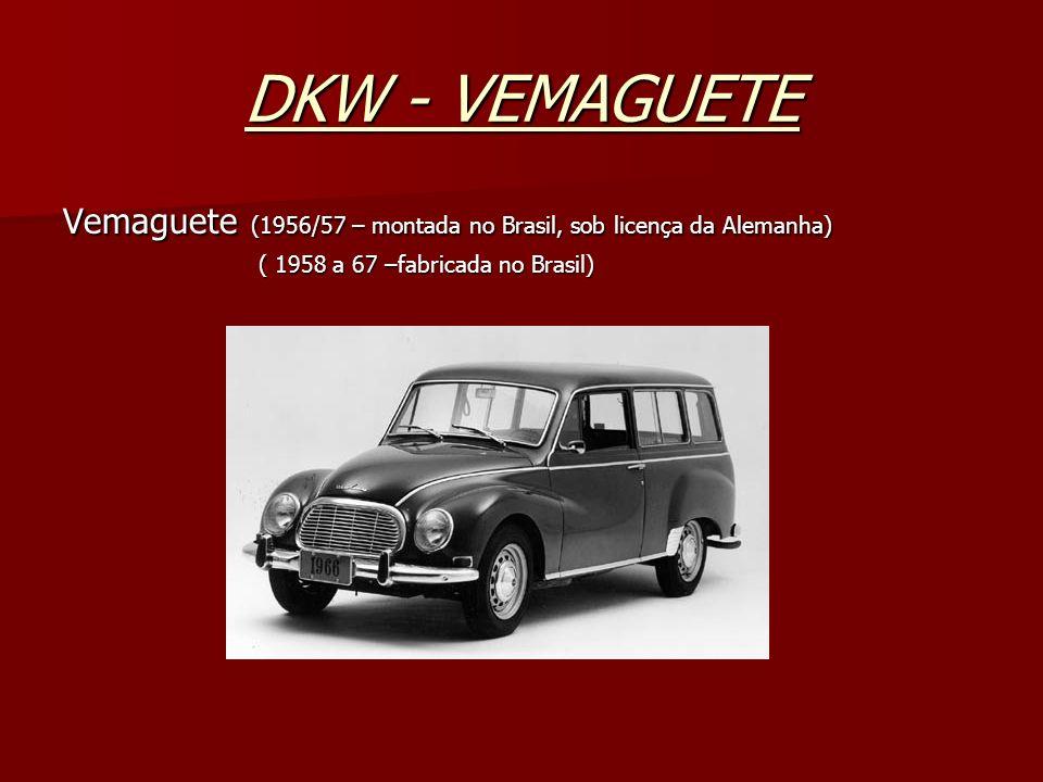 DKW - VEMAGUETEVemaguete (1956/57 – montada no Brasil, sob licença da Alemanha) ( 1958 a 67 –fabricada no Brasil)