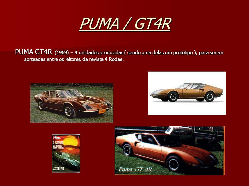 PUMA / GT4RPUMA GT4R (1969) – 4 unidades produzidas ( sendo uma delas um protótipo ), para serem sorteadas entre os leitores da revista 4 Rodas.