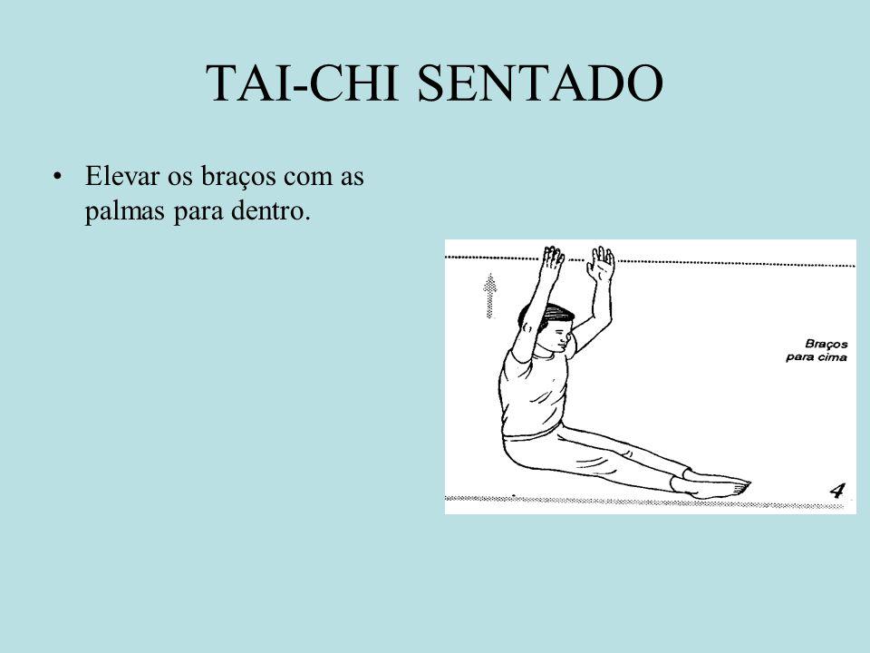 TAI-CHI SENTADO Elevar os braços com as palmas para dentro.