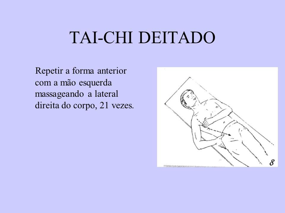 TAI-CHI DEITADO Repetir a forma anterior com a mão esquerda massageando a lateral direita do corpo, 21 vezes.