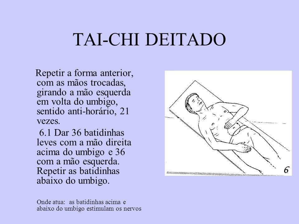 TAI-CHI DEITADO Repetir a forma anterior, com as mãos trocadas, girando a mão esquerda em volta do umbigo, sentido anti-horário, 21 vezes.