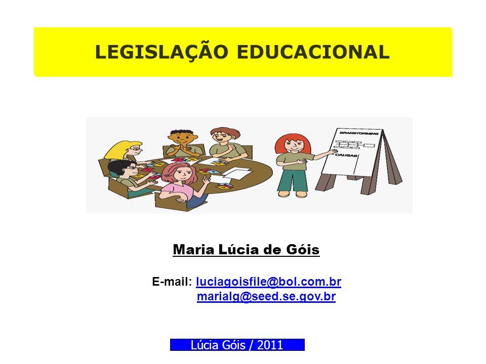 LEGISLAÇÃO EDUCACIONAL E-mail: luciagoisfile@bol.com.br