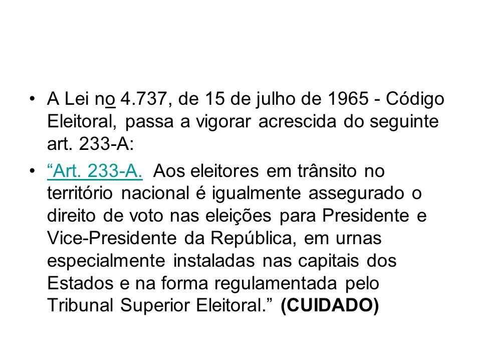 A Lei no 4.737, de 15 de julho de 1965 - Código Eleitoral, passa a vigorar acrescida do seguinte art. 233-A: