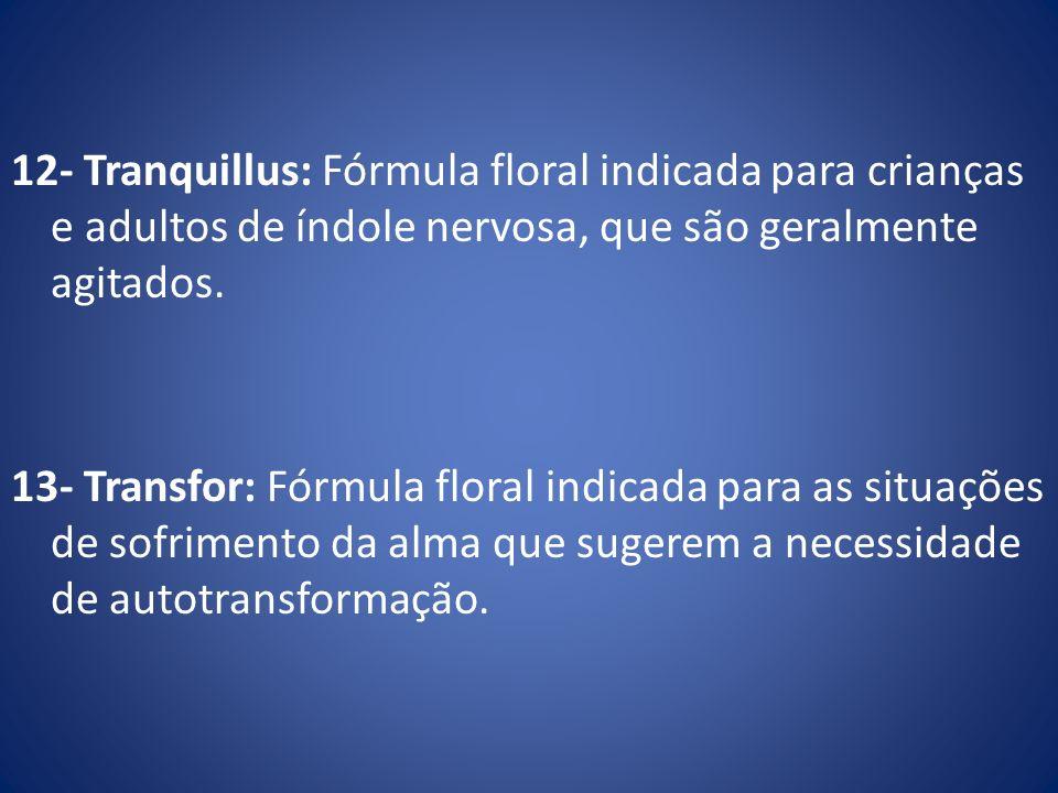 12- Tranquillus: Fórmula floral indicada para crianças e adultos de índole nervosa, que são geralmente agitados.