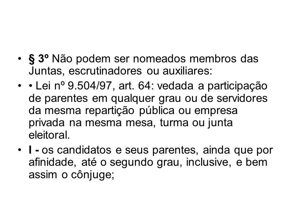 § 3º Não podem ser nomeados membros das Juntas, escrutinadores ou auxiliares: