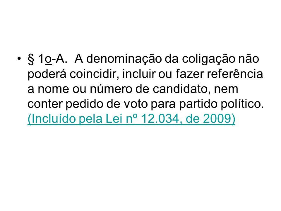 § 1o-A. A denominação da coligação não poderá coincidir, incluir ou fazer referência a nome ou número de candidato, nem conter pedido de voto para partido político.