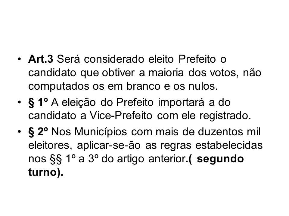Art.3 Será considerado eleito Prefeito o candidato que obtiver a maioria dos votos, não computados os em branco e os nulos.