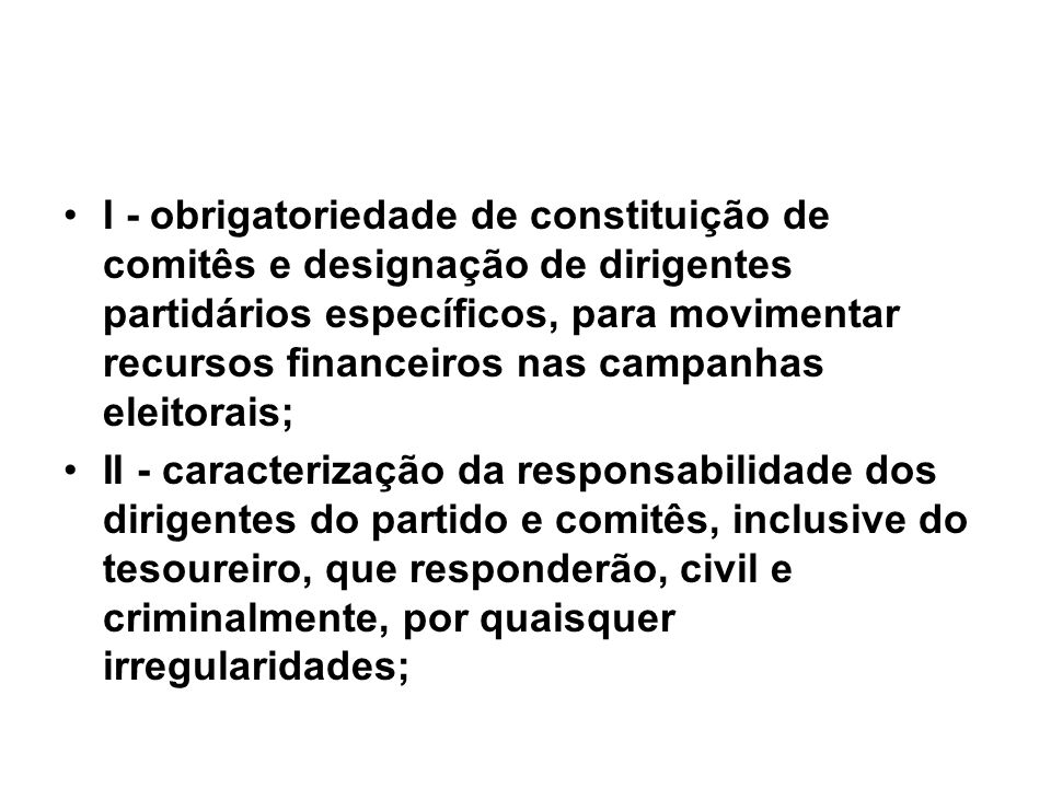 I - obrigatoriedade de constituição de comitês e designação de dirigentes partidários específicos, para movimentar recursos financeiros nas campanhas eleitorais;