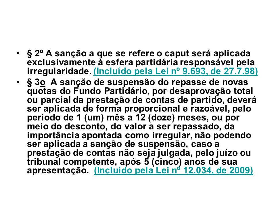 § 2º A sanção a que se refere o caput será aplicada exclusivamente à esfera partidária responsável pela irregularidade. (Incluído pela Lei nº 9.693, de 27.7.98)