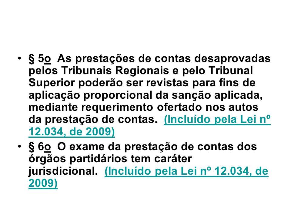 § 5o As prestações de contas desaprovadas pelos Tribunais Regionais e pelo Tribunal Superior poderão ser revistas para fins de aplicação proporcional da sanção aplicada, mediante requerimento ofertado nos autos da prestação de contas. (Incluído pela Lei nº 12.034, de 2009)