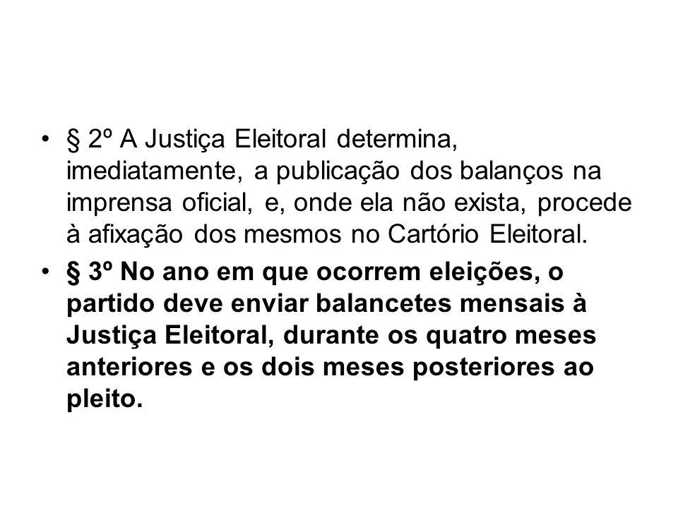 § 2º A Justiça Eleitoral determina, imediatamente, a publicação dos balanços na imprensa oficial, e, onde ela não exista, procede à afixação dos mesmos no Cartório Eleitoral.