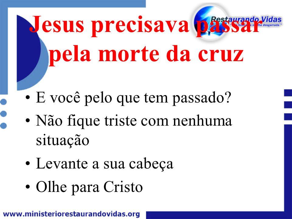 Jesus precisava passar pela morte da cruz