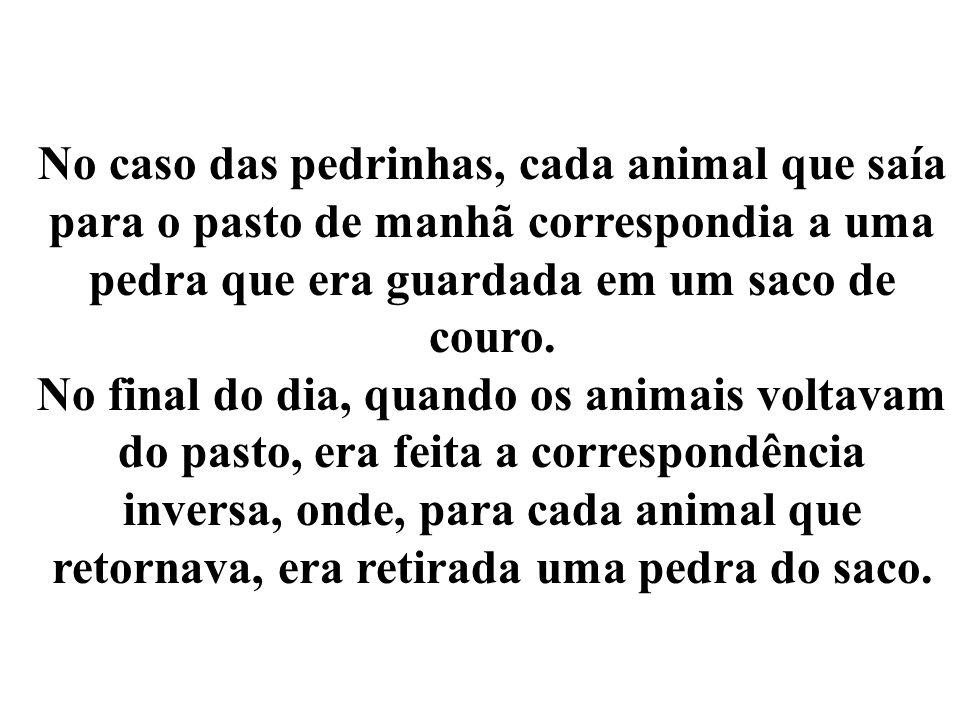 No caso das pedrinhas, cada animal que saía para o pasto de manhã correspondia a uma pedra que era guardada em um saco de couro.