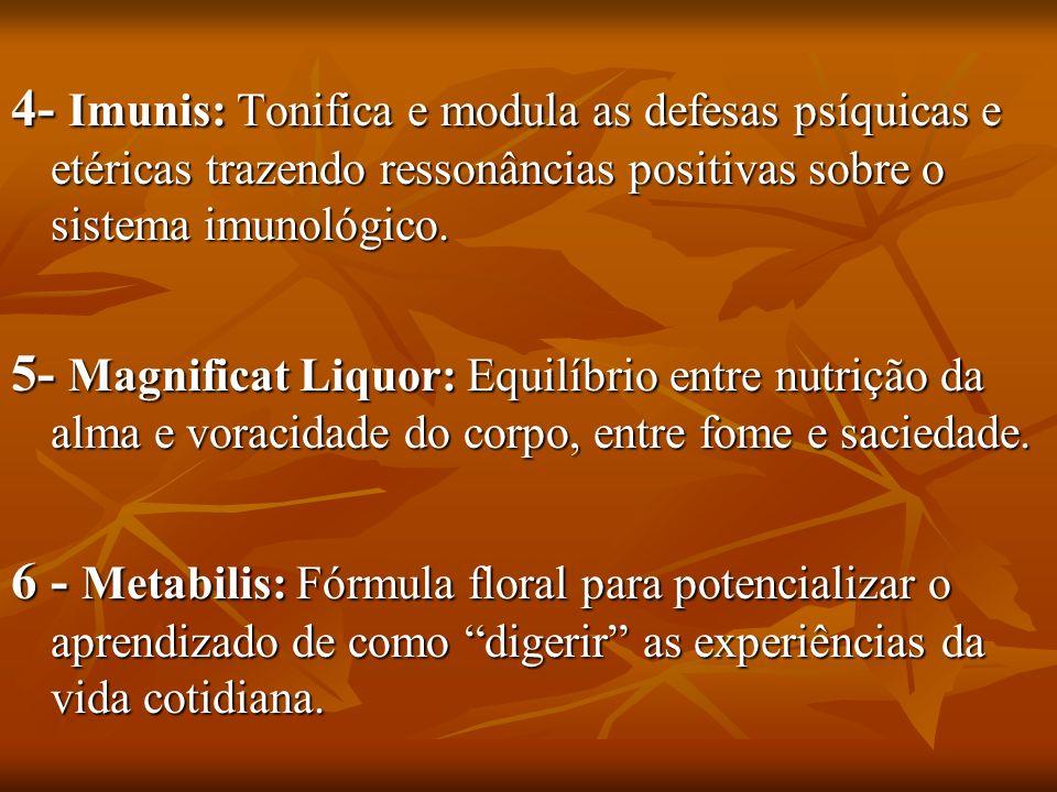 4- Imunis: Tonifica e modula as defesas psíquicas e etéricas trazendo ressonâncias positivas sobre o sistema imunológico.