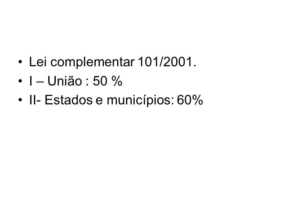 Lei complementar 101/2001. I – União : 50 % II- Estados e municípios: 60%