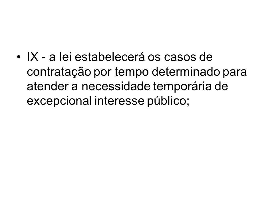 IX - a lei estabelecerá os casos de contratação por tempo determinado para atender a necessidade temporária de excepcional interesse público;