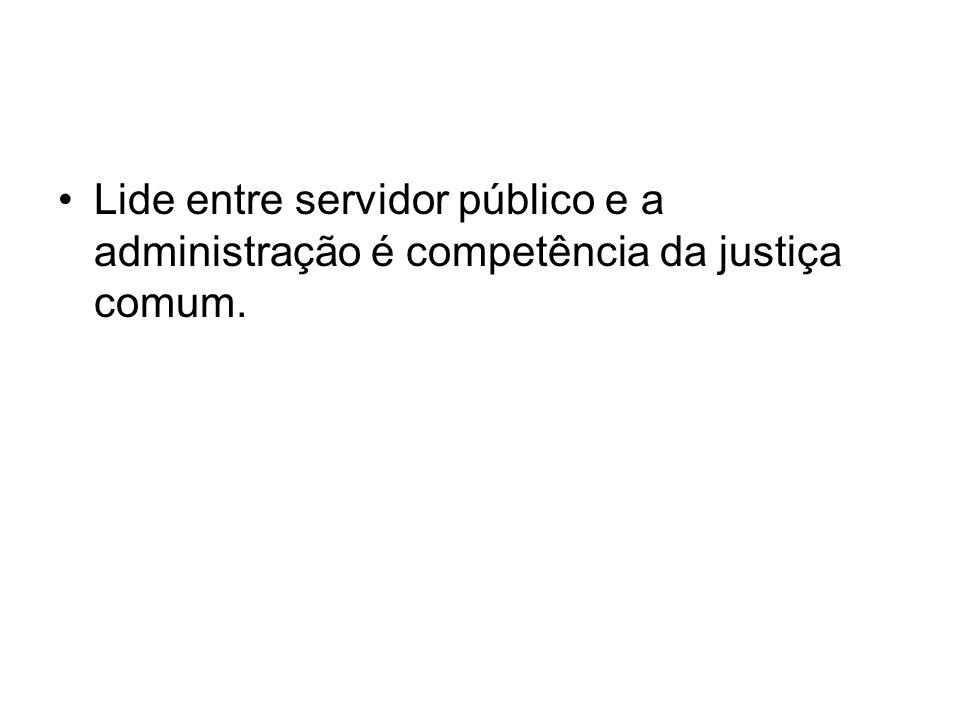 Lide entre servidor público e a administração é competência da justiça comum.