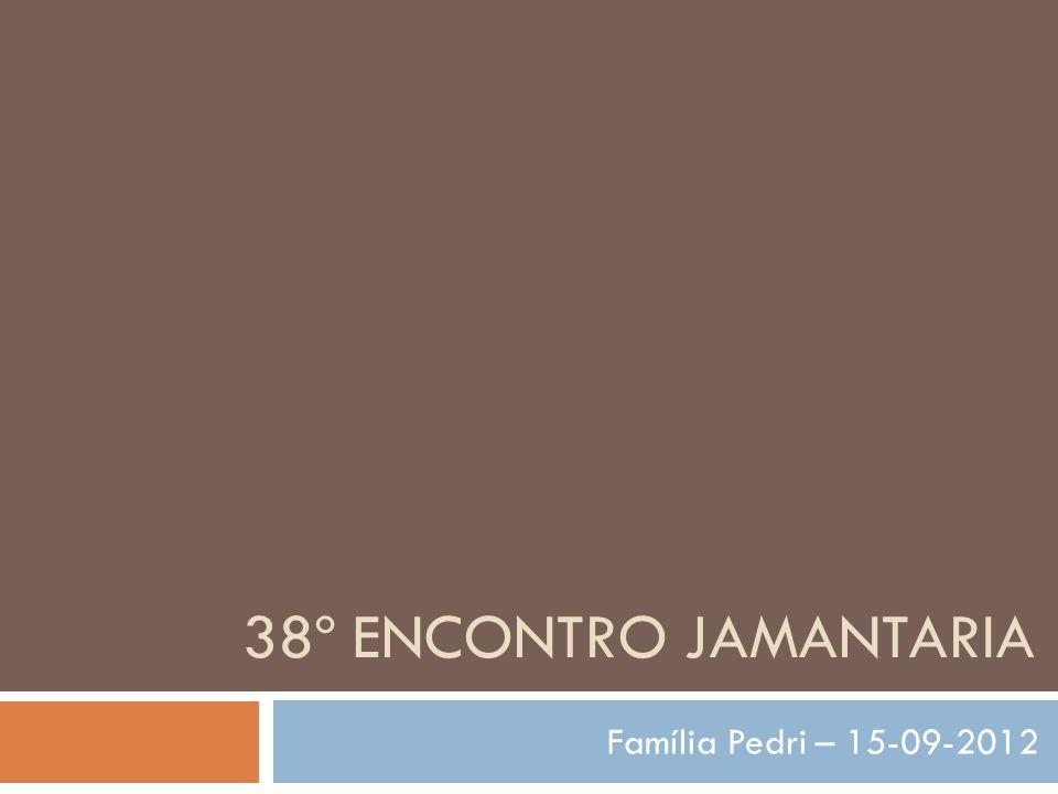 38º ENCONTRO JAMANTARIA Família Pedri – 15-09-2012