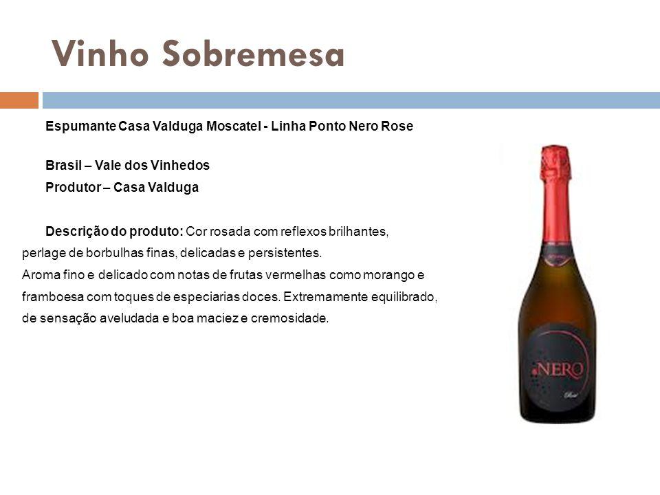 Vinho Sobremesa Espumante Casa Valduga Moscatel - Linha Ponto Nero Rose. Brasil – Vale dos Vinhedos.