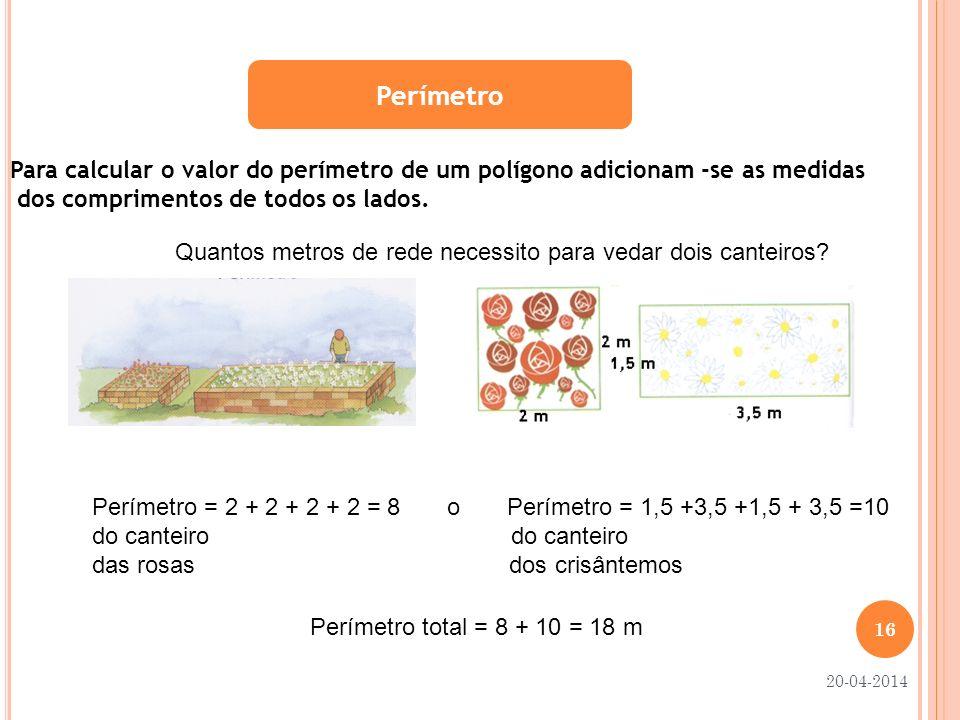 Perímetro Para calcular o valor do perímetro de um polígono adicionam -se as medidas. dos comprimentos de todos os lados.