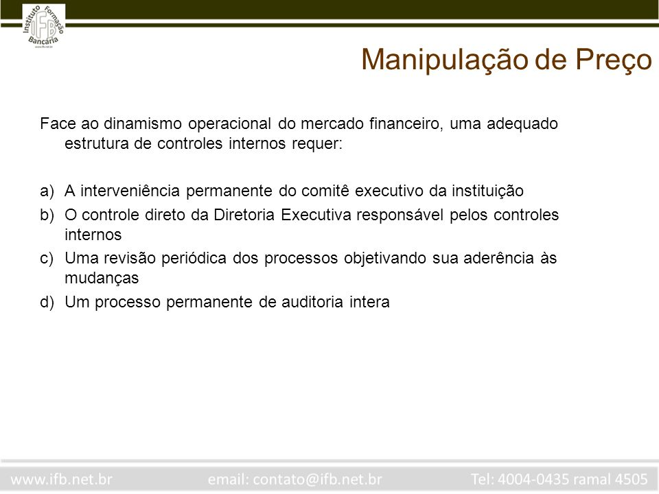 Manipulação de Preço Face ao dinamismo operacional do mercado financeiro, uma adequado estrutura de controles internos requer: