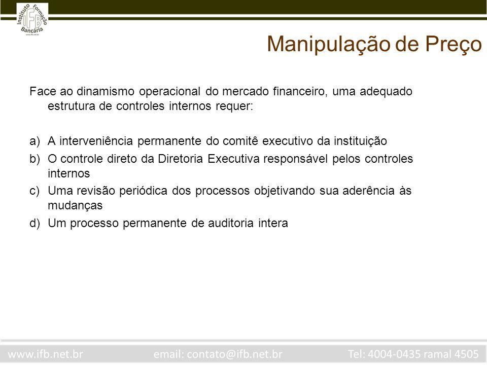 Manipulação de PreçoFace ao dinamismo operacional do mercado financeiro, uma adequado estrutura de controles internos requer: