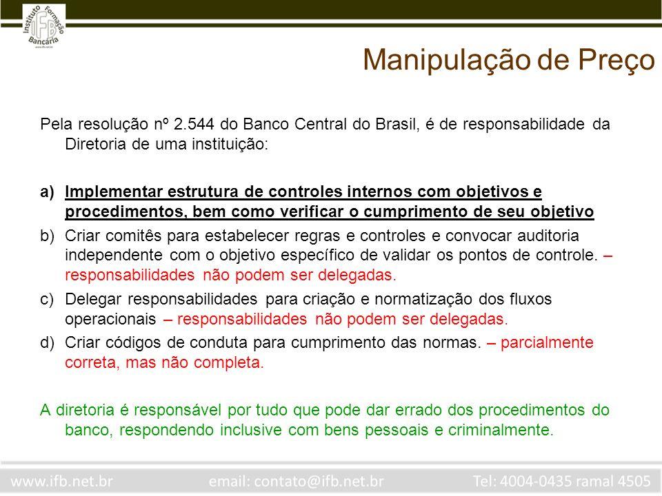 Manipulação de PreçoPela resolução nº 2.544 do Banco Central do Brasil, é de responsabilidade da Diretoria de uma instituição: