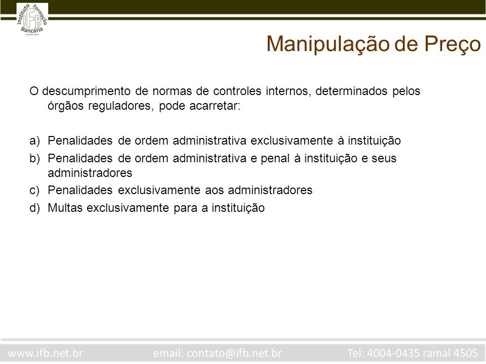 Manipulação de Preço O descumprimento de normas de controles internos, determinados pelos órgãos reguladores, pode acarretar:
