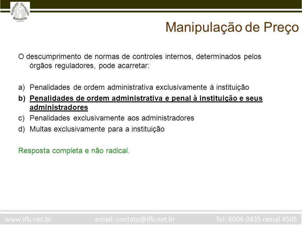 Manipulação de PreçoO descumprimento de normas de controles internos, determinados pelos órgãos reguladores, pode acarretar: