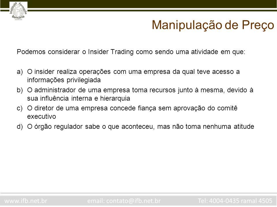 Manipulação de Preço Podemos considerar o Insider Trading como sendo uma atividade em que: