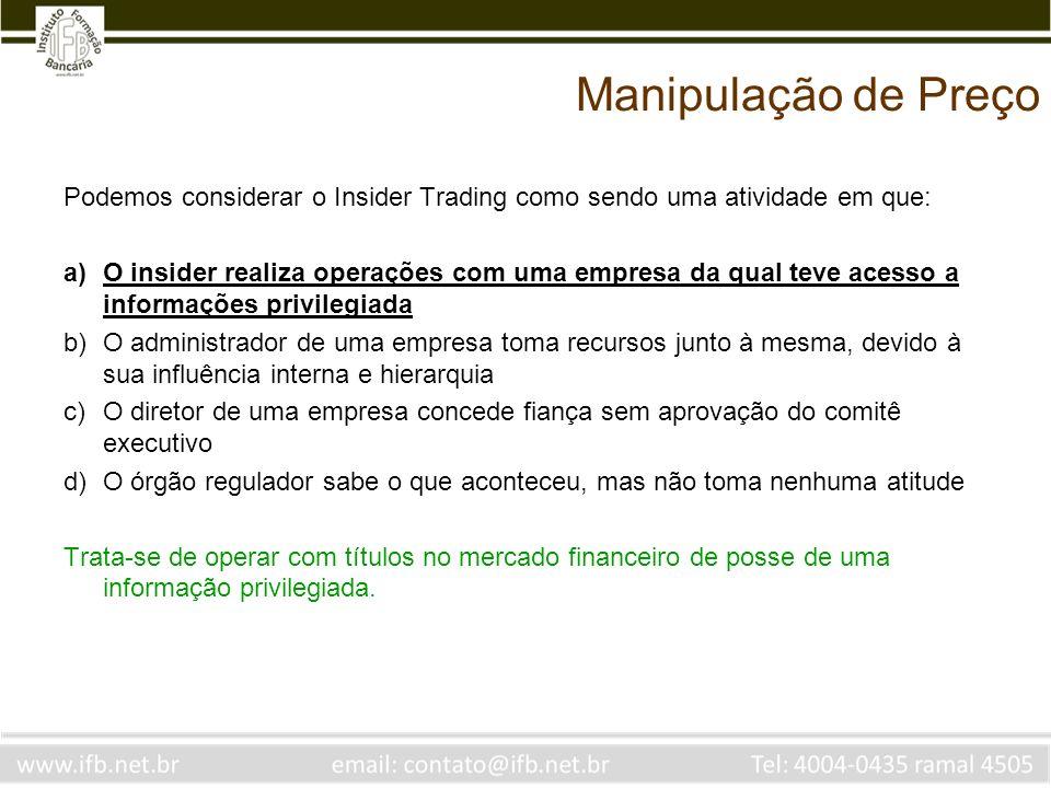 Manipulação de PreçoPodemos considerar o Insider Trading como sendo uma atividade em que: