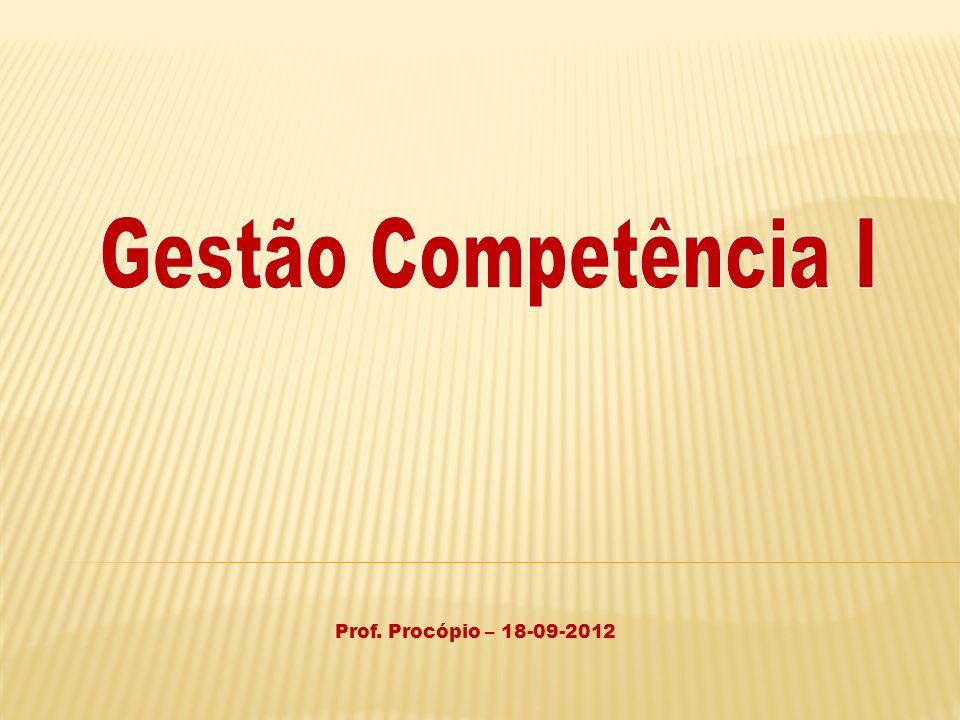Gestão Competência I Prof. Procópio – 18-09-2012