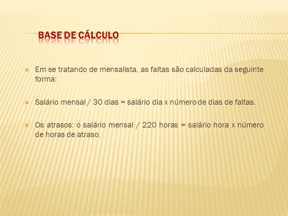 Base de Cálculo Em se tratando de mensalista, as faltas são calculadas da seguinte forma: