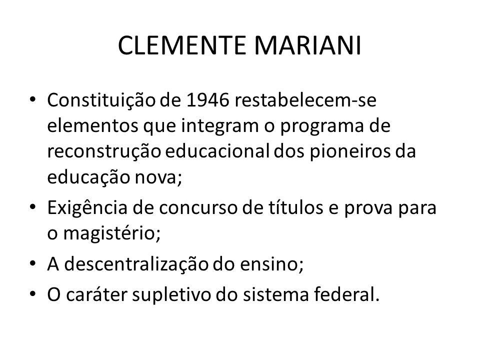 CLEMENTE MARIANI Constituição de 1946 restabelecem-se elementos que integram o programa de reconstrução educacional dos pioneiros da educação nova;