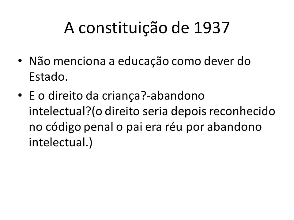A constituição de 1937 Não menciona a educação como dever do Estado.