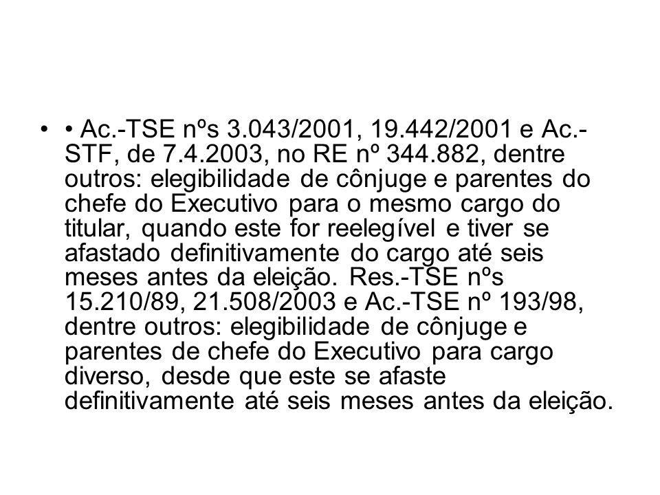 • Ac. -TSE nºs 3. 043/2001, 19. 442/2001 e Ac. -STF, de 7. 4