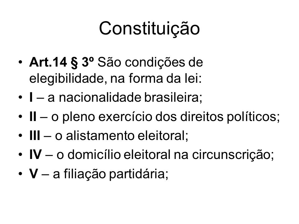 Constituição Art.14 § 3º São condições de elegibilidade, na forma da lei: I – a nacionalidade brasileira;