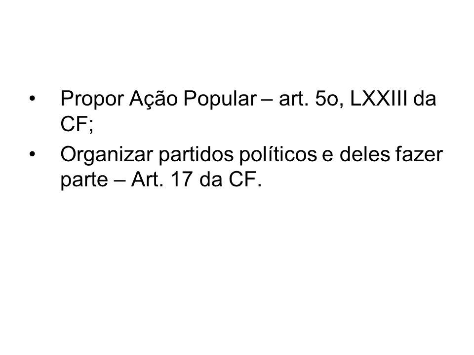 Propor Ação Popular – art. 5o, LXXIII da CF;