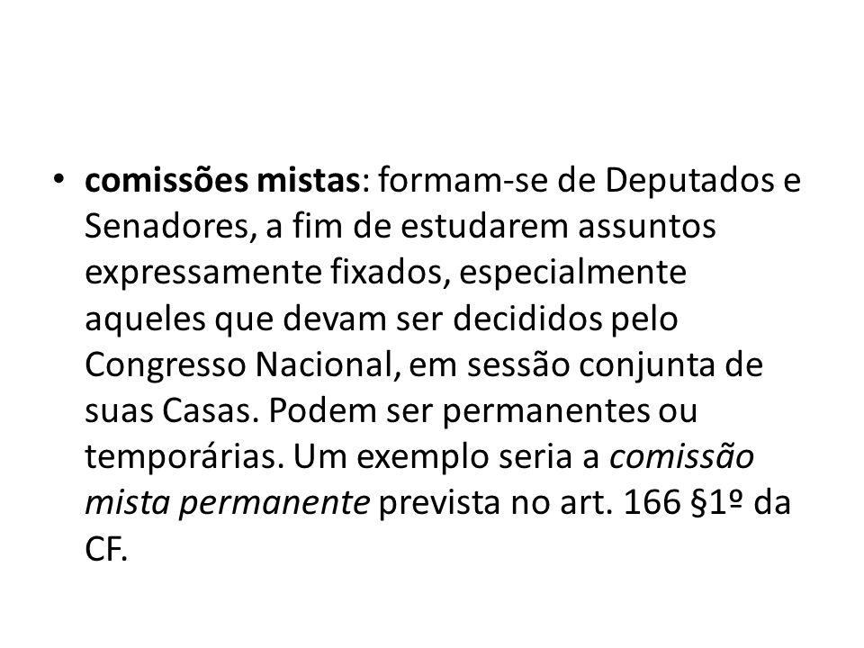 comissões mistas: formam-se de Deputados e Senadores, a fim de estudarem assuntos expressamente fixados, especialmente aqueles que devam ser decididos pelo Congresso Nacional, em sessão conjunta de suas Casas.