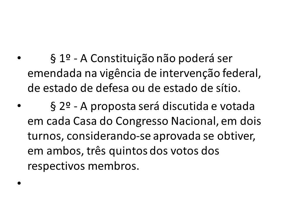 § 1º - A Constituição não poderá ser emendada na vigência de intervenção federal, de estado de defesa ou de estado de sítio.