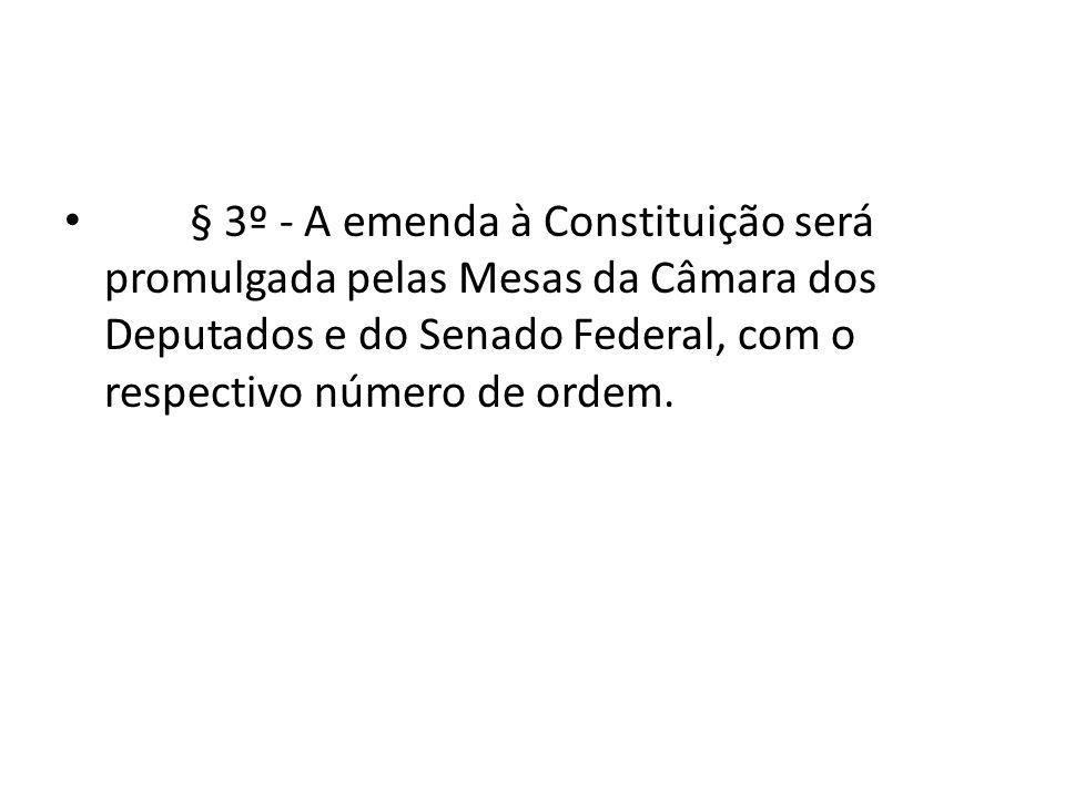 § 3º - A emenda à Constituição será promulgada pelas Mesas da Câmara dos Deputados e do Senado Federal, com o respectivo número de ordem.