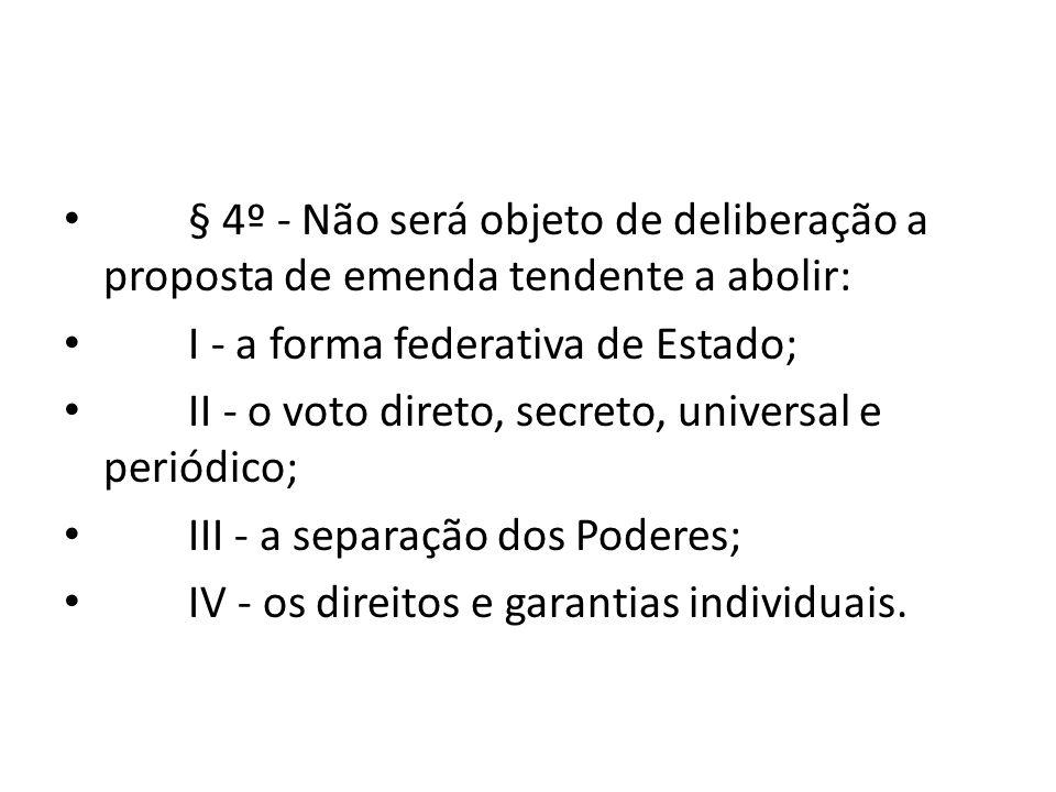 § 4º - Não será objeto de deliberação a proposta de emenda tendente a abolir: