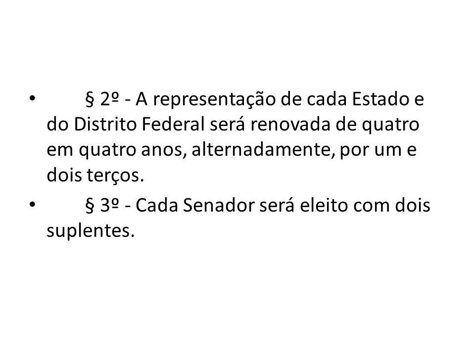 § 2º - A representação de cada Estado e do Distrito Federal será renovada de quatro em quatro anos, alternadamente, por um e dois terços.