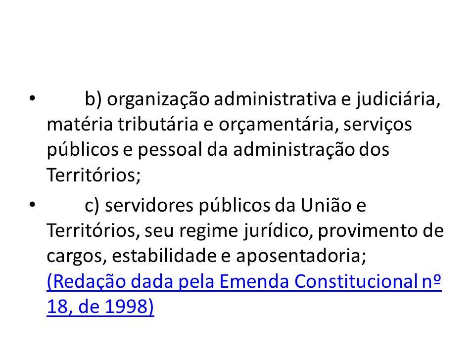 b) organização administrativa e judiciária, matéria tributária e orçamentária, serviços públicos e pessoal da administração dos Territórios;