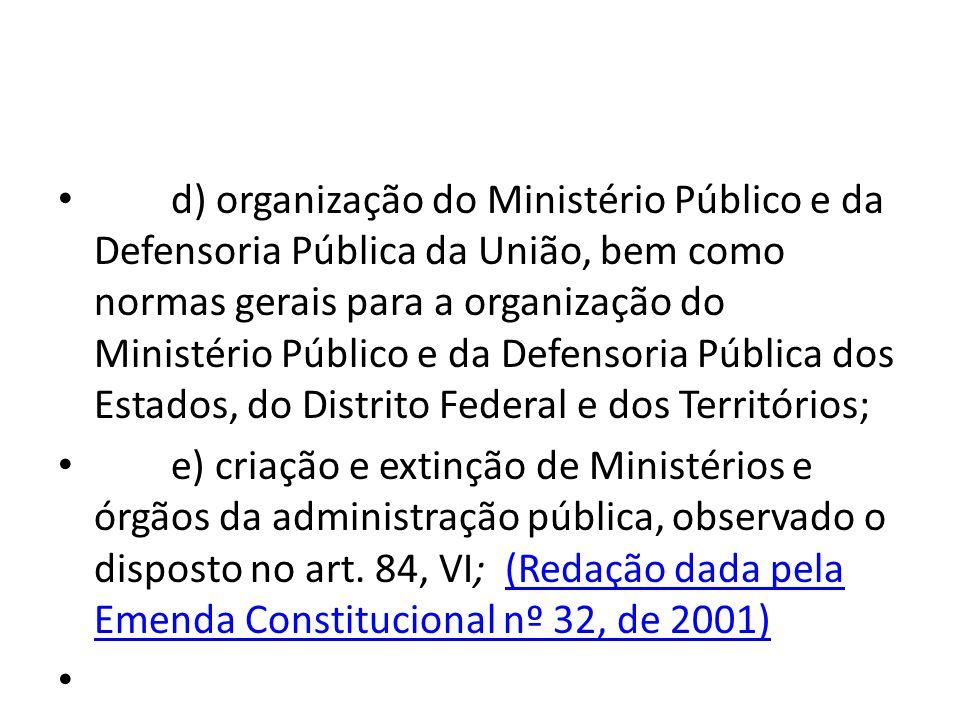 d) organização do Ministério Público e da Defensoria Pública da União, bem como normas gerais para a organização do Ministério Público e da Defensoria Pública dos Estados, do Distrito Federal e dos Territórios;