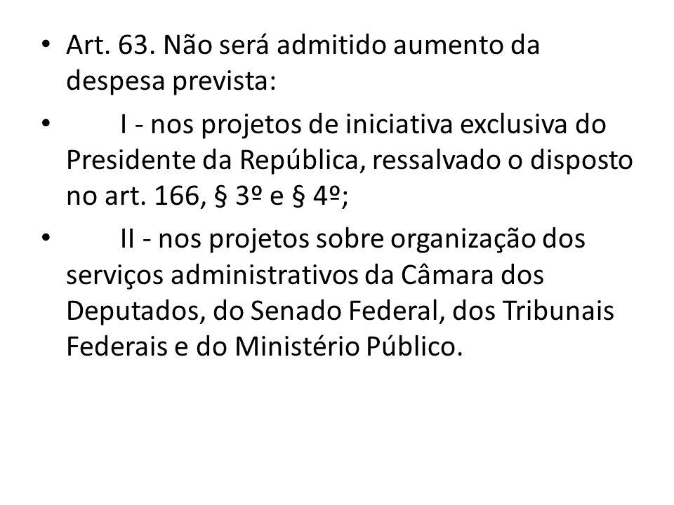 Art. 63. Não será admitido aumento da despesa prevista: