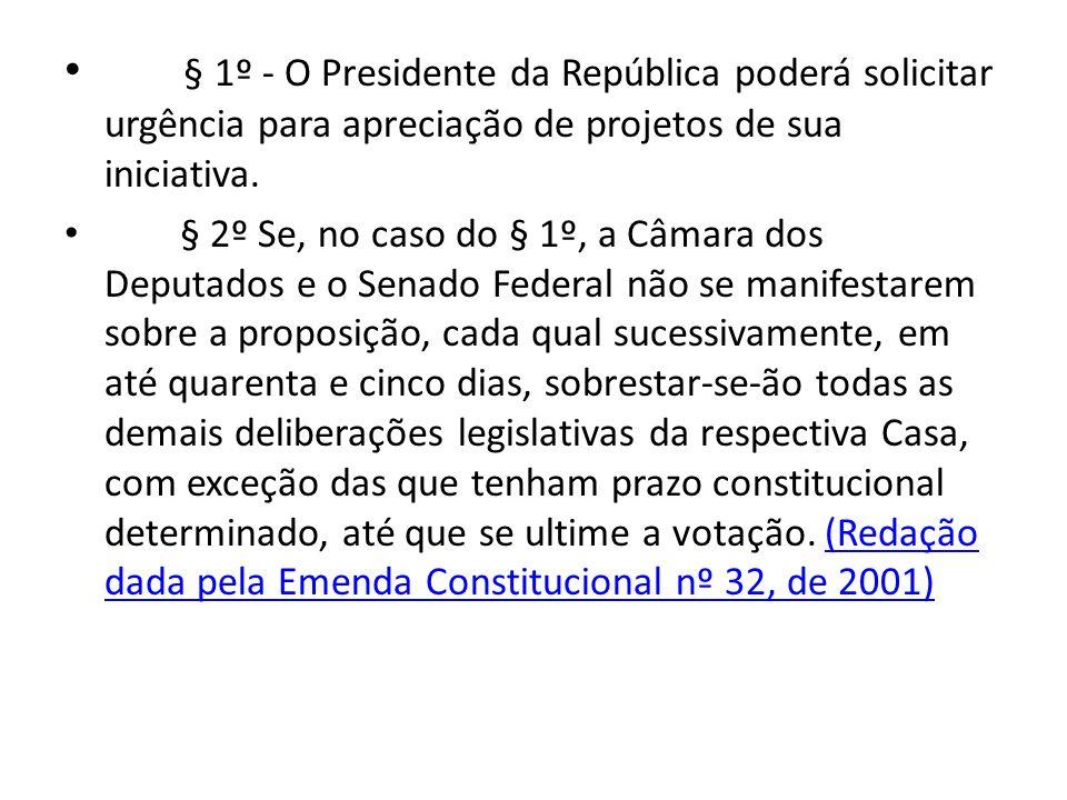 § 1º - O Presidente da República poderá solicitar urgência para apreciação de projetos de sua iniciativa.