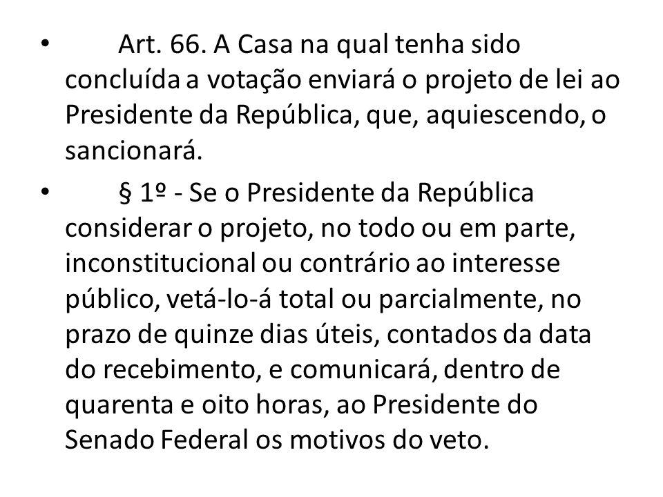 Art. 66. A Casa na qual tenha sido concluída a votação enviará o projeto de lei ao Presidente da República, que, aquiescendo, o sancionará.