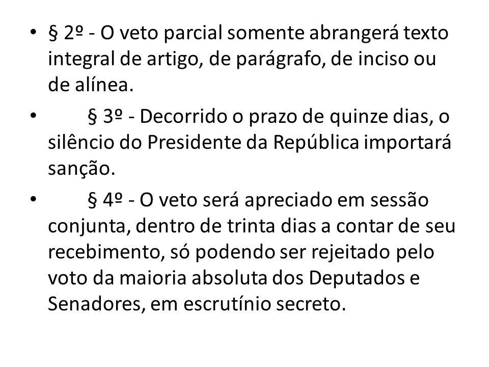 § 2º - O veto parcial somente abrangerá texto integral de artigo, de parágrafo, de inciso ou de alínea.