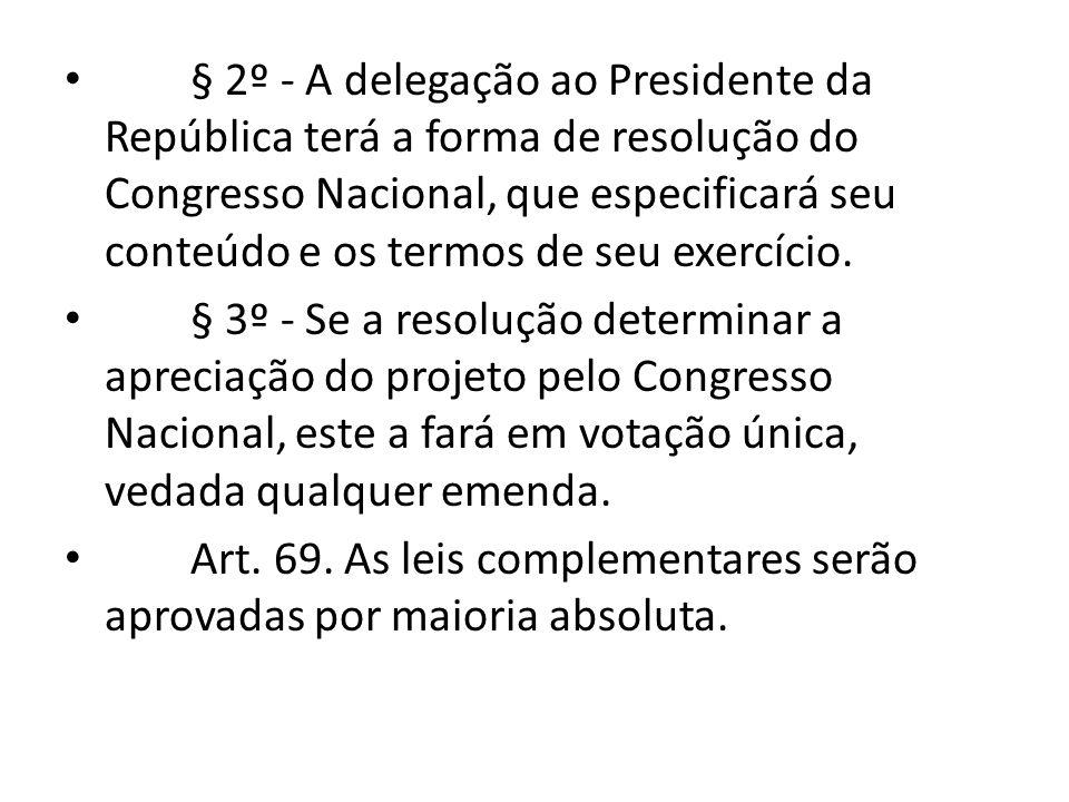 § 2º - A delegação ao Presidente da República terá a forma de resolução do Congresso Nacional, que especificará seu conteúdo e os termos de seu exercício.